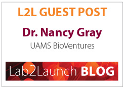 L2L Guest Post by Dr. Nancy Gray of UAMS BioVentures